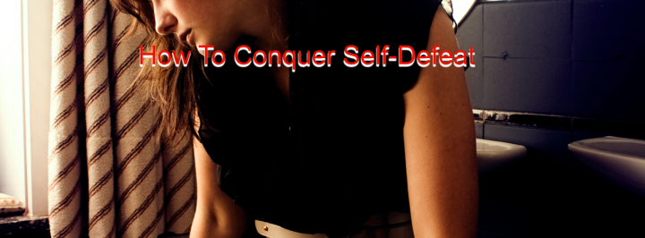 How To Conquer Self Defeat