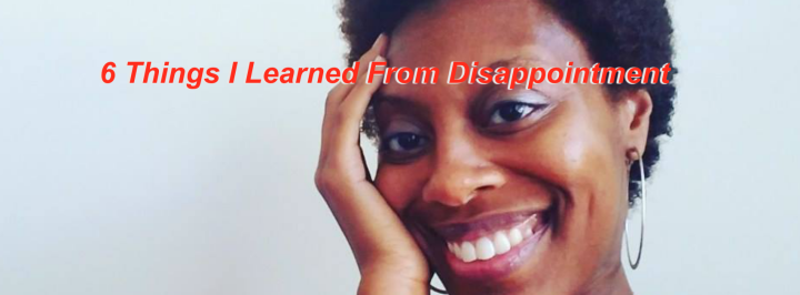 6 Things I Learned FromDisappointment